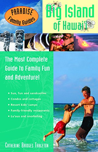 Paradise Family Guides Big Island of Hawai'i: The Most Complete Guide to Family Fun and ...