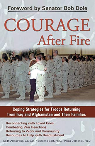 Courage After Fire: Coping Strategies for Troops Returning from Iraq and Afghanistan and Their ...