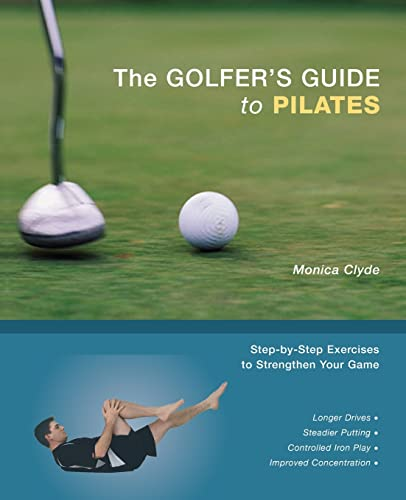 9781569755389: The Golfer's Guide to Pilates: Step-by-Step Exercises to Strengthen Your Game