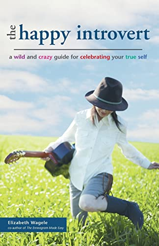 The Happy Introvert: A Wild and Crazy Guide for Celebrating Your True Self (1569755469) by Elizabeth Wagele