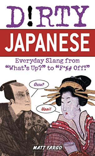 Dirty Japanese: Everyday Slang from 'what's Up': Matt Fargo, Seigo