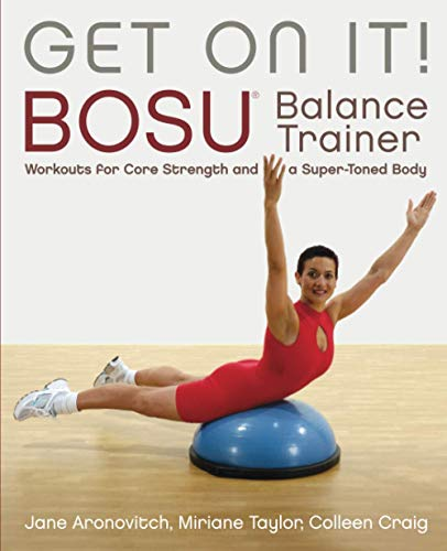 Get On It Bosu Balance Trainer Workouts For Core Strength And A Super