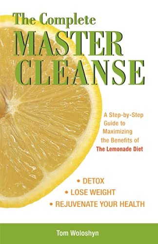 9781569756133: The Complete Master Cleanse: A Step-by-Step Guide to Maximizing the Benefits of The Lemonade Diet