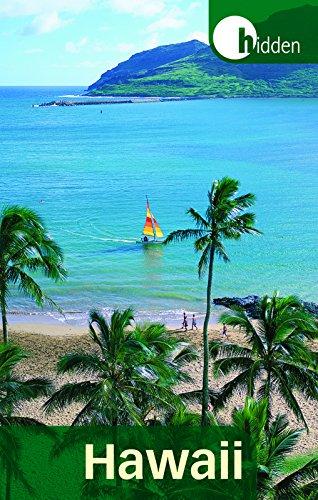 Hidden Hawaii: Including Oahu, Maui, Kauai, Lanai, Molokai, and the Big Island