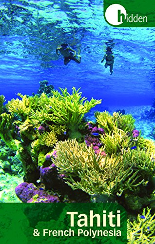 Hidden Tahiti and French Polynesia: Including Moorea, Bora Bora, and the Society, Austral, Gambier,...
