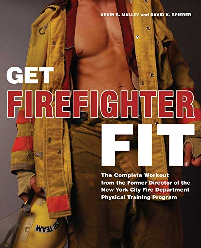 Get Firefighter Fit: The Complete Workout from the Former Director of the New York City Fire ...
