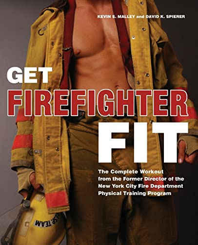 Get Firefighter Fit : The Complete Workout: Kevin S. Malley