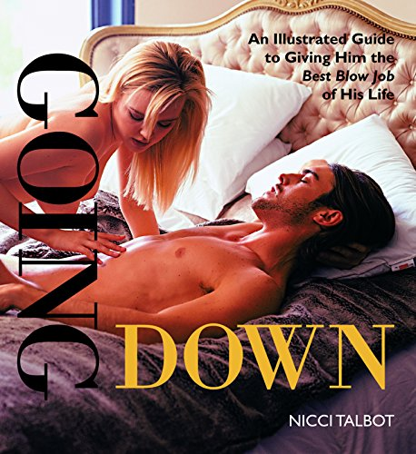 9781569756294: Going Down: An Illustrated Guide to Giving Him the Best Blow Job of His Life