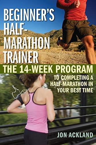 Beginner's Half-Marathon Trainer: The 14-Week Program to Completing a Half-Marathon in Your ...