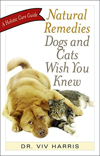 9781569756379: Natural Remedies Dogs and Cats Wish You Knew: A Holistic Care Guide