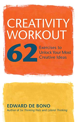 Creativity Workout: 62 Exercises to Unlock Your Most Creative Ideas (1569756406) by Edward De Bono