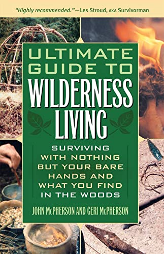 9781569756508: Ultimate Guide to Wilderness Living: Surviving with Nothing But Your Bare Hands and What You Find in the Woods