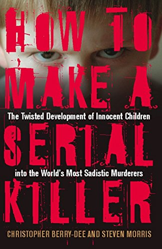 9781569756546: How to Make a Serial Killer: The Twisted Development of Innocent Children into the World's Most Sadistic Murderers