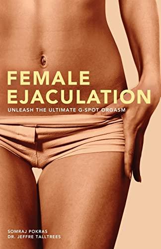 9781569756799: Female Ejaculation: Unleash the Ultimate G-Spot Orgasm (Dirty Everyday Slang)