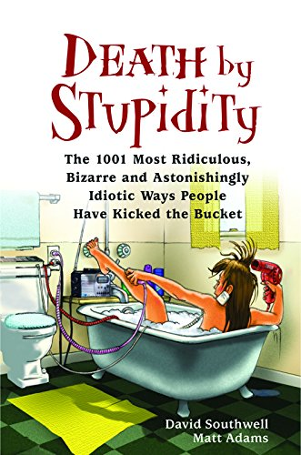 9781569756935: Death by Stupidity: The 1001 Most Ridiculous, Bizarre and Astonishingly Idiotic Ways People Have Kicked the Bucket