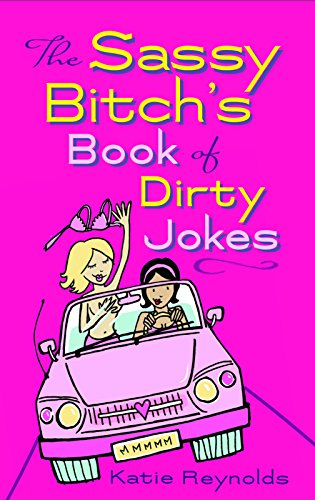 The Sassy Bitch's Book of Dirty Jokes: Reynolds, Katie
