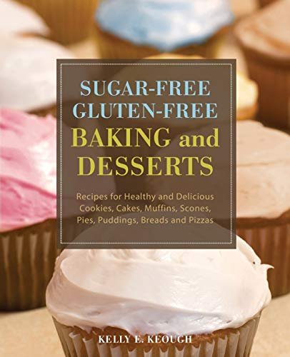 Sugar-Free Gluten-Free Baking and Desserts: Recipes for Healthy and Delicious Cookies, Cakes, Muf...