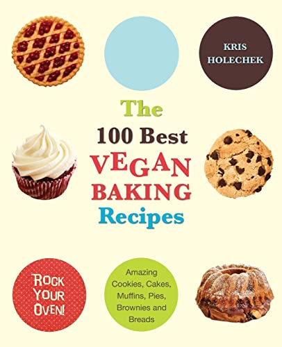 The 100 Best Vegan Baking Recipes: Amazing Cookies, Cakes, Muffins, Pies, Brownies and Breads: Kris...