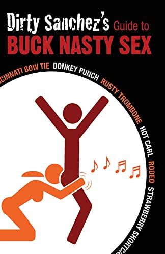 9781569757208: Dirty Sanchez's Guide to Buck Nasty Sex: Cincinnati Bow Tie, Donkey Punch, Rusty Trombone, Hot Carl, Rodeo, Strawberry Shortcake