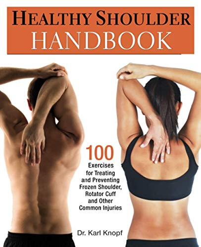 9781569757383: Healthy Shoulder Handbook: 100 Exercises for Treating and Preventing Frozen Shoulder, Rotator Cuff and other Common Injuries
