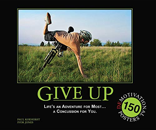 9781569757406: Give Up: Life's an Adventure for Most... a Concussion for You.: 150 Demotivation Posters