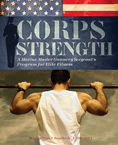 9781569757741: Corps Strength: A Marine Master Gunnery Sergeant's Program for Elite Fitness