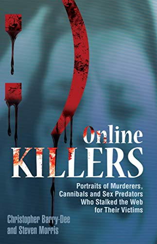 9781569757789: Online Killers: Portraits of Murderers, Cannibals and Sex Predators Who Stalked the Web for Their Victims