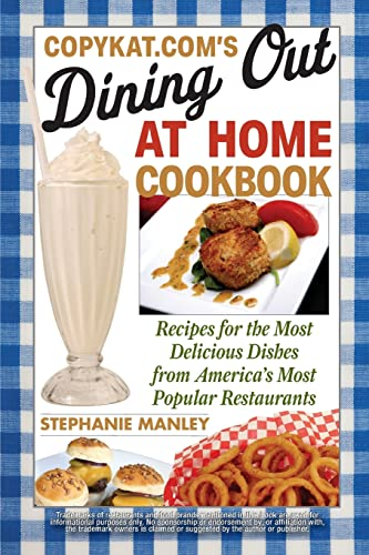 9781569757826: CopyKat.com's Dining Out at Home Cookbook: Recipes for the Most Delicious Dishes from America's Most Popular Restaurants