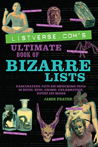 9781569758175: Listverse.com's Ultimate Book of Bizarre Lists: Fascinating Facts and Shocking Trivia on Movies, Music, Crime, Celebrities, History, and More