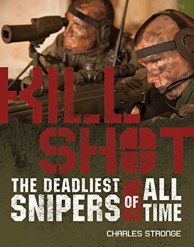 9781569758625: Kill Shot: The Deadliest Snipers of All Time