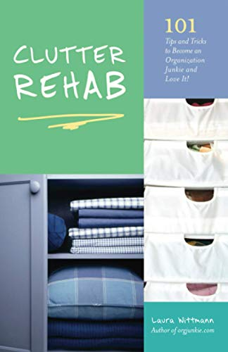 Clutter Rehab: 101 Tips and Tricks to Become an Organization Junkie and Love It!: Wittmann, Laura