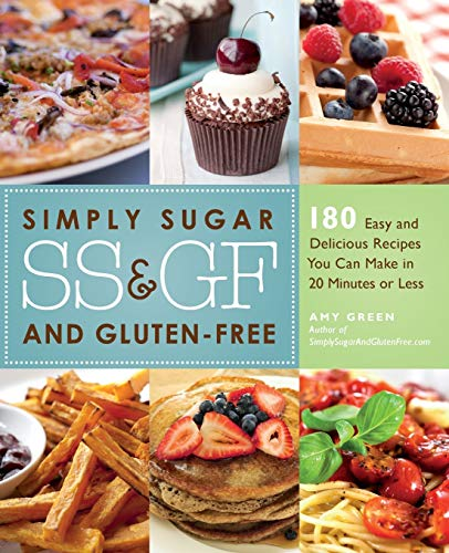 9781569758656: Simply Sugar and Gluten-Free: 180 Easy and Delicious Recipes You Can Make in 20 Minutes or Less