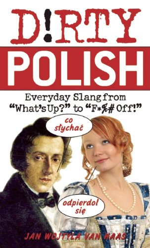 9781569758687: Dirty Polish: Everyday Slang from what's Up? to f*%# Off!ulysses Press bc b102 for019000 40 10.00 12.00 ab tp 01/01/0001 p260 ulys (Dirty Everyday Slang)