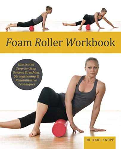 9781569759257: Foam Roller Workbook: Illustrated Step-by-Step Guide to Stretching, Strengthening and Rehabilitative Techniques
