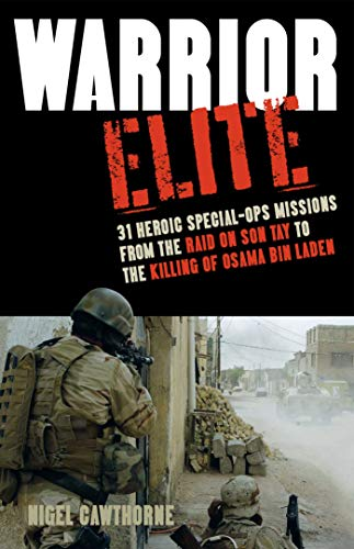 9781569759301: Warrior Elite: 31 Heroic Special-Ops Missions from the Raid on Son Tay to the Killing of Osama Bin Laden