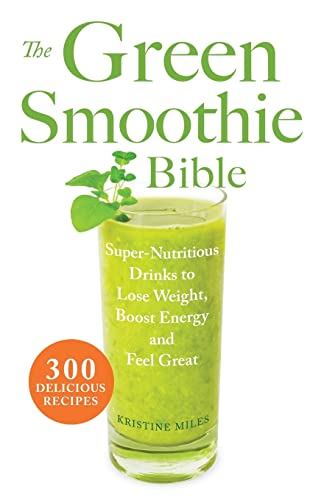 9781569759745: The Green Smoothie Bible: 300 Delicious Recipes