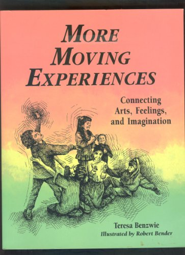 More Moving Experiences: Connecting Arts, Feelings, and Imagination: Benzwie, Teresa