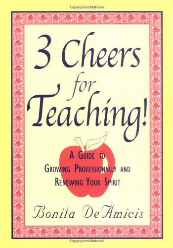 9781569760949: 3 Cheers for Teaching!: A Guide to Growing Professionally and Renewing Your Spirit