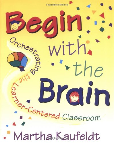 9781569760987: Begin with the Brain: Orchestrating the Learner-Centered Classroom