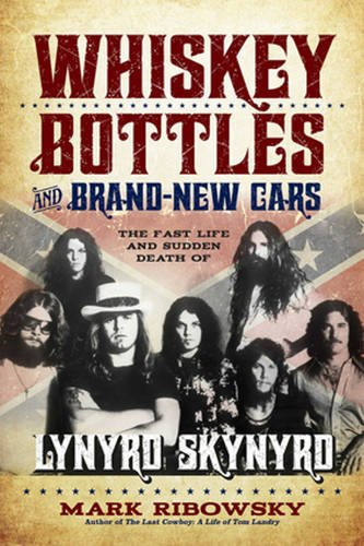 9781569761465: Whiskey Bottles and Brand-New Cars: The Fast Life and Sudden Death of Lynyrd Skynyrd