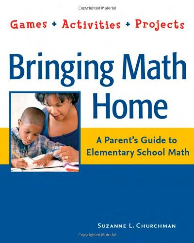 9781569762035: Bringing Math Home: A Parent's Guide to Elementary School Math: Games, Activities, Projects