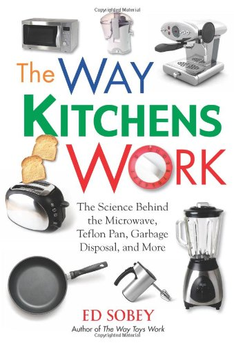 9781569762813: The Way Kitchens Work: The Science Behind the Microwave, Teflon Pan, Garbage Disposal, and More