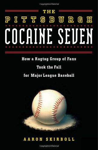 The Pittsburgh Cocaine Seven: How a Ragtag: Skirboll, Aaron J.