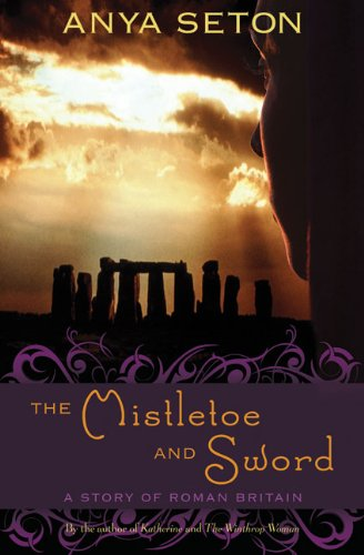 The Mistletoe and Sword: A Story of Roman Britain (Rediscovered Classics): Seton, Anya