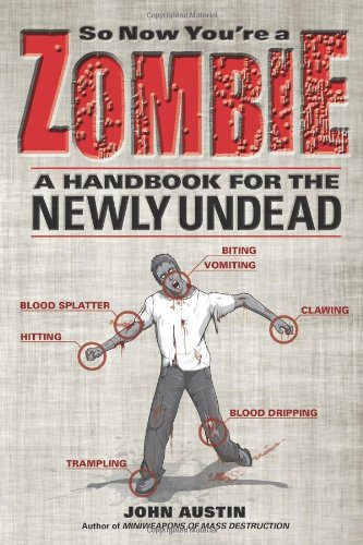 So Now You're a Zombie: A Handbook for the Newly Undead: Austin, John