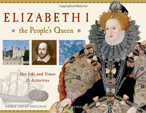 9781569763490: Elizabeth I, the People's Queen: Her Life and Times: 21 Activities (For Kids)