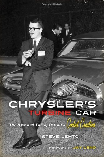 Chrysler's Turbine Car: The Rise and Fall of Detroit's Coolest Creation: Lehto, Steve