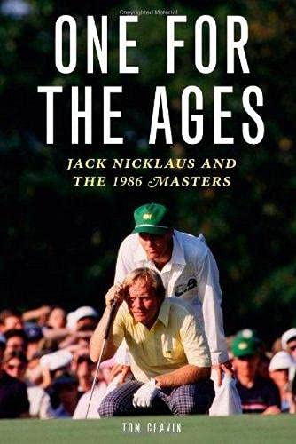 One for the Ages: Jack Nicklaus and the 1986 Masters: Clavin, Tom