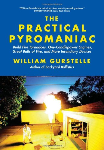 The Practical Pyromaniac: Build Fire Tornadoes, One-Candlepower: William Gurstelle
