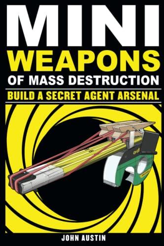 9781569767160: Mini Weapons of Mass Destruction: Build a Secret Agent Arsenal